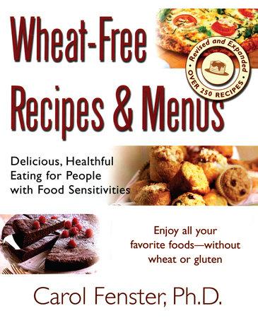Wheat-Free Recipes & Menus by Carol Fenster Ph.D.