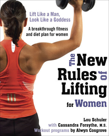 The New Rules of Lifting for Women by Lou Schuler, Cassandra Forsythe M.S. and Alwyn Cosgrove