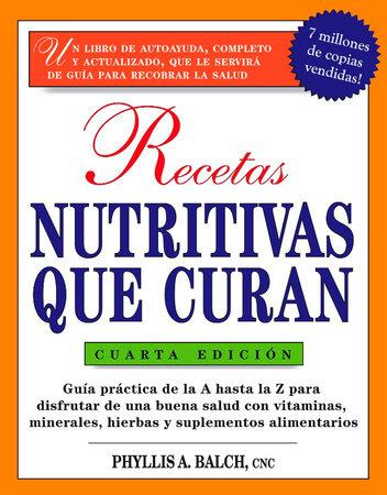 Recetas Nutritivas Que Curan, 4th Edition by Phyllis A. Balch CNC