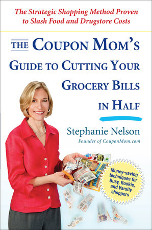 The Coupon Mom's Guide to Cutting Your Grocery Bills in Half by Stephanie Nelson