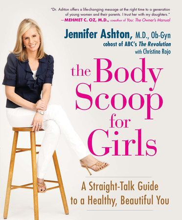 The Body Scoop for Girls by Jennifer Ashton M.D., Ob-Gyn and Christine Rojo