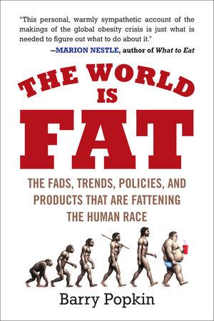 The World Is Fat by Barry Popkin