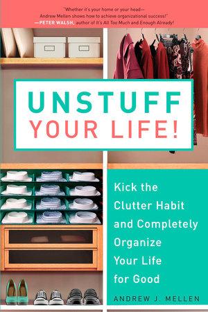 Unstuff Your Life! by Andrew J. Mellen