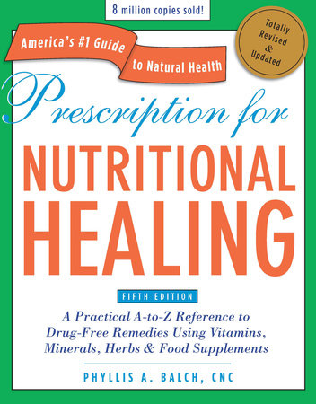 Prescription for Nutritional Healing, Fifth Edition by Phyllis A. Balch CNC