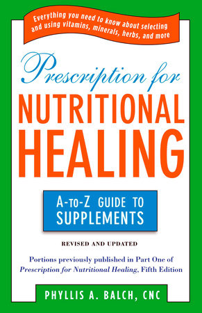 Prescription for Nutritional Healing: the A to Z Guide to Supplements by Phyllis A. Balch CNC
