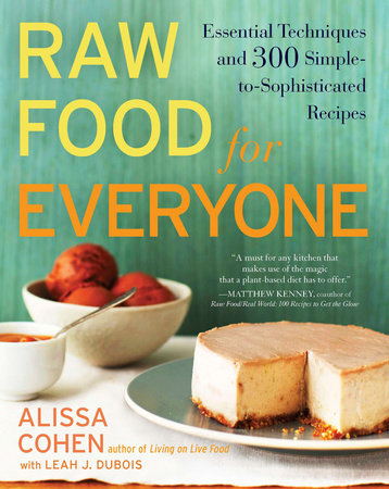 Raw Food for Everyone by Alissa Cohen and Leah J. Dubois