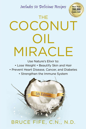 The Coconut Oil Miracle by Bruce Fife