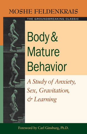 Body and Mature Behavior by Moshe Feldenkrais