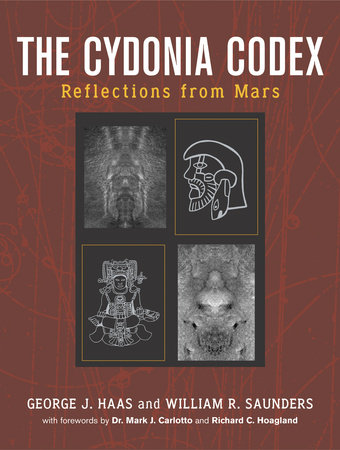 The Cydonia Codex by George J. Haas and William R. Saunders