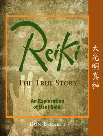 Reiki: The True Story by Don Beckett