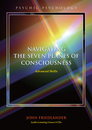 Navigating the Seven Planes of Consciousness by John Friedlander
