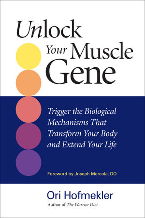 Unlock Your Muscle Gene by Ori Hofmekler