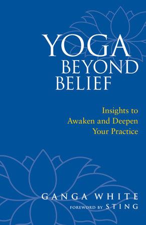 Yoga Beyond Belief by Ganga White