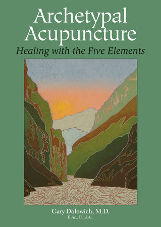 Archetypal Acupuncture by Gary Dolowich M.D.