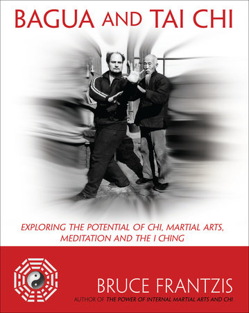Bagua and Tai Chi by Bruce Frantzis