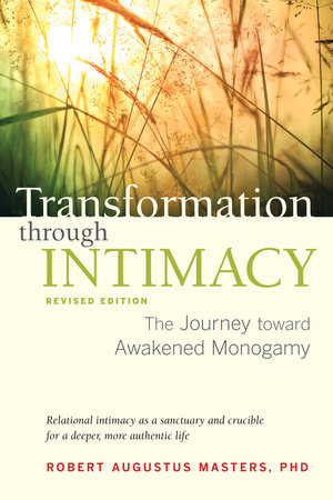 Transformation through Intimacy, Revised Edition by Robert Augustus Masters, Ph.D.