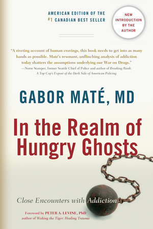 In the Realm of Hungry Ghosts by Gabor Mate, M.D.