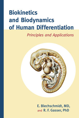 Biokinetics and Biodynamics of Human Differentiation by Erich Blechschmidt, M.D. and R.F. Gasser, Ph.D.