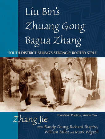 Liu Bin's Zhuang Gong Bagua Zhang, Volume Two by Zhang Jie