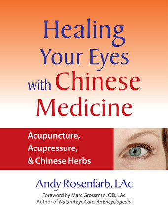 Healing Your Eyes with Chinese Medicine by Andy Rosenfarb