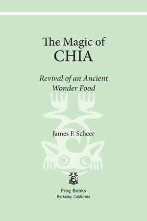 The Magic of Chia by James F. Scheer
