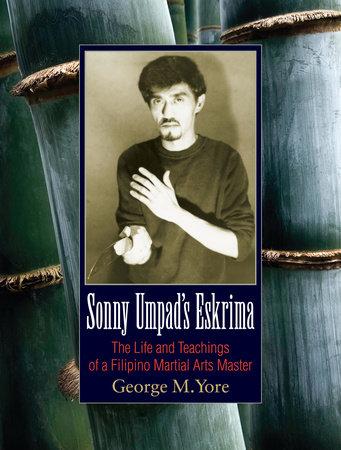 Sonny Umpad's Eskrima by George M. Yore