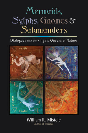 Mermaids, Sylphs, Gnomes, and Salamanders by William R. Mistele