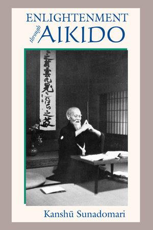 Enlightenment through Aikido by Kanshu Sunadomari