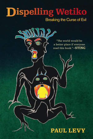 Dispelling Wetiko by Paul Levy