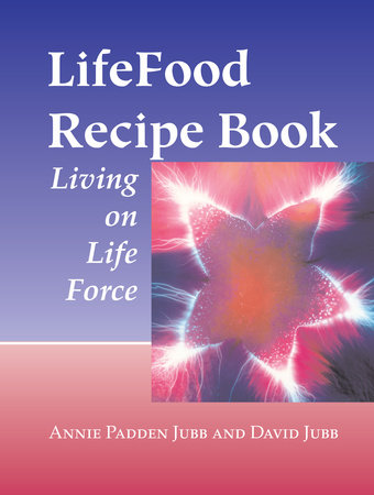 LifeFood Recipe Book by Annie Padden Jubb and David Jubb