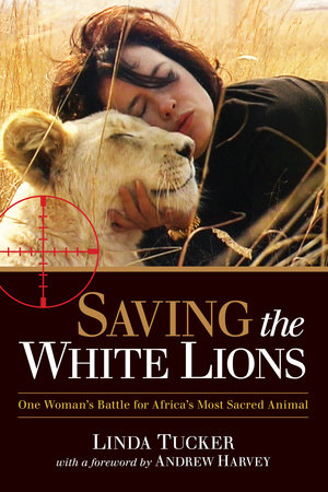 Saving the White Lions by Linda Tucker