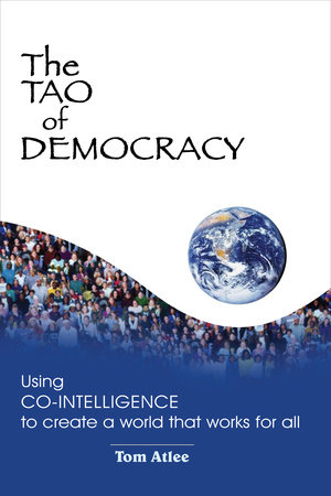 The Tao of Democracy, Tenth Anniversary Edition by Tom Atlee