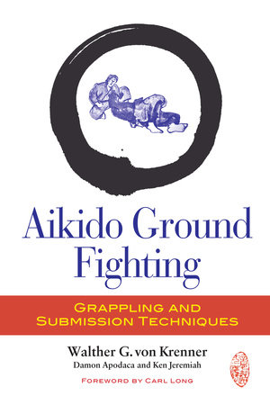 Aikido Ground Fighting by Walther G. Von Krenner, Damon Apodaca and Ken Jeremiah