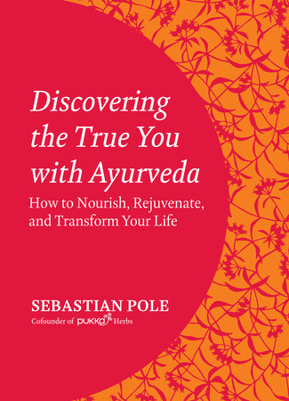 Discovering the True You with Ayurveda by Sebastian Pole