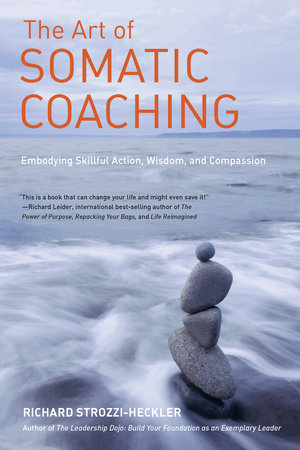 The Art of Somatic Coaching by Richard Strozzi-Heckler