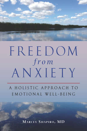 Freedom from Anxiety by Marcey Shapiro, M.D.