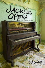 Jackleg Opera: Collected Poems, 1990 to 2013