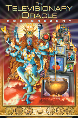 The Televisionary Oracle by Rob Brezsny