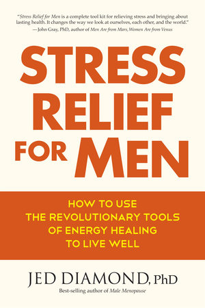 Stress Relief for Men by Jed Diamond, Ph.D.