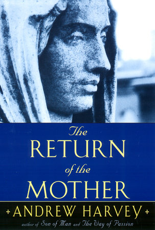 The Return of the Mother by Andrew Harvey