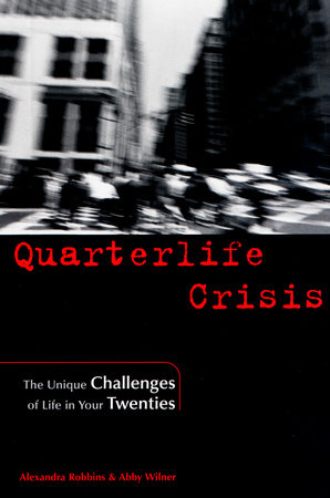 Quarterlife Crisis by Alexandra Robbins and Abby Wilner