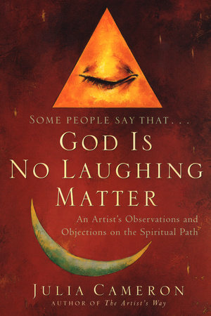 God is No Laughing Matter by Julia Cameron