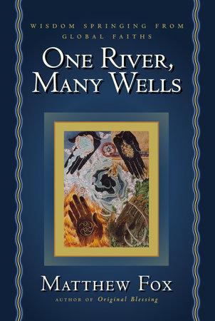 One River, Many Wells by Matthew Fox