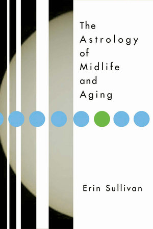 Astrology of Midlife and Aging by Erin Sullivan