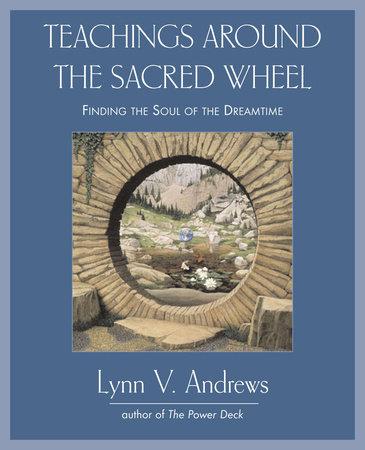 Teachings Around the Sacred Wheel by Lynn V. Andrews