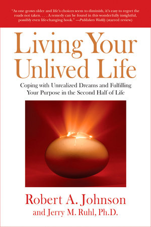 Living Your Unlived Life by Robert A. Johnson and Jerry Ruhl