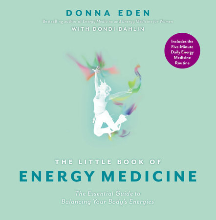 The Little Book of Energy Medicine by Donna Eden and Dondi Dahlin