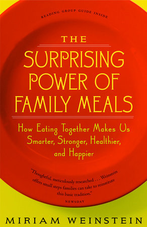 The Surprising Power of Family Meals by Miriam Weinstein