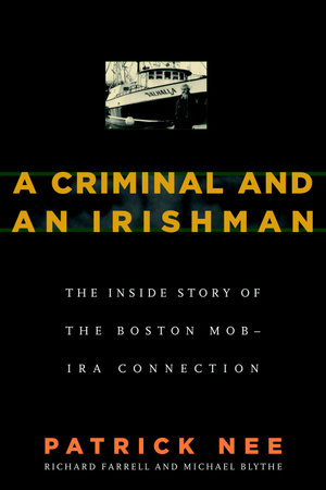 A Criminal and an Irishman by Patrick Nee, Richard Farrell and Michael Blythe