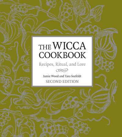 The Wicca Cookbook, Second Edition by Jamie Wood and Tara Seefeldt